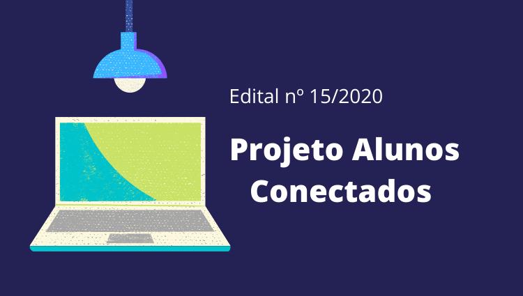 """Prorrogadas as inscrições para o edital nº 15-2020 - Projeto """"Alunos Conectados"""""""